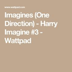 Imagines (One Direction) - Harry Imagine #3 - Wattpad