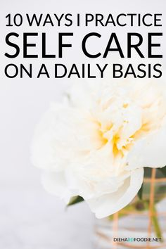 10 Ways I Practice Self Care on a Daily Basis