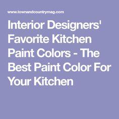 Interior Designers' Favorite Kitchen Paint Colors - The Best Paint Color For Your Kitchen