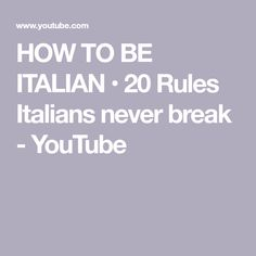 HOW TO BE ITALIAN •