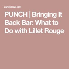 PUNCH   Bringing It Back Bar: What to Do with Lillet Rouge
