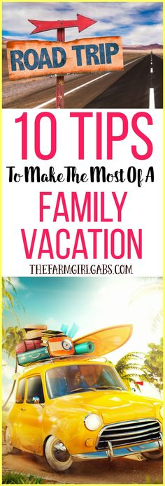10 Tips To Make The Most Of A Family Vacation.