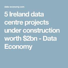 5 Ireland data centre projects under construction worth $2bn - Data Economy