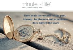 Time heals the wounds of the past.  Apology, forgiveness and acceptance does lighten the scars! #quote #time #love #clock