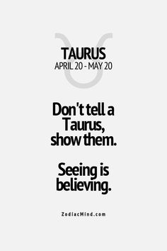To Taurus seeing is believing