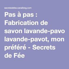 Pas à pas : Fabrication de savon lavande-pavot, mon préféré - Secrets de Fée
