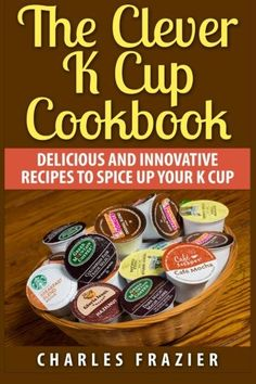 The Clever K Cup Cookbook Delicious and Innovative Recipes to Spice up Your K Cup * Details can be found by clicking on the image.  This link participates in Amazon Service LLC Associates Program, a program designed to let participant earn advertising fees by advertising and linking to Amazon.com.