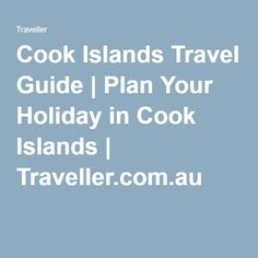 Cook Islands Travel Guide | Plan Your Holiday in Cook Islands | Traveller.com.au