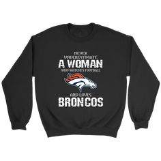 Never Underestimate A Woman Who Watches Football And Loves Denver Broncos Sweatshirt NFL. You are a woman with the aspirations and ambitions. You have your own passions, work, family and friends. Life is always stressful, tired and anxious, but Football helps you balance your life. You play and watch Football every da