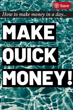 How to make money in one day. Make quick money.