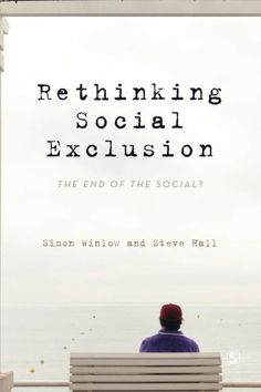 Rethinking Social Exclusion: The End of the Social?/ Simon Winlow, Steve Hall- Main Library 305.56 WIN