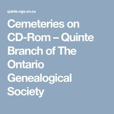 Cemeteries on CD-Rom – Quinte Branch of The Ontario Genealogical Society Funeral Cards, Anglican Church, Transcription, Historical Maps, Roman Catholic, Family History, Genealogy, Ontario, Catholic