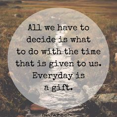"Quotes and Motivation QUOTATION – Image : As the quote says – Description ""All we have to decide is what to do with the time that is given to us. Everyday is a gift."" For more motivational and inspirational quotes, click on the image above! Sharing is love, sharing..."