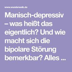 Manisch-depressiv – was heißt das eigentlich? Und wie macht sich die bipolare Störung bemerkbar? Alles was du über eine manisch-depressive