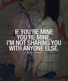 If you're mine you're mine. I'm not sharing you with anyone else.