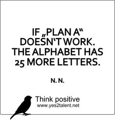 "IF ""#PLAN A"" DOESN´T WORK. THE ALPHABET HAS 25 #MORE LETTERS #thinkpositive #thinkahead #quoteoftheday #bestoftheday #amazing #style #picoftheday #awesome #beyoutiful #statement #love #live #laugh #behappy #inspiration #motivation #worklife #chance #positive"