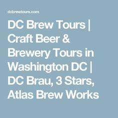 DC Brew Tours | Craft Beer & Brewery Tours in Washington DC | DC Brau, 3 Stars, Atlas Brew Works