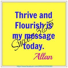 Thrive my friends, thrive. https://www.facebook.com/URSUCCESS365