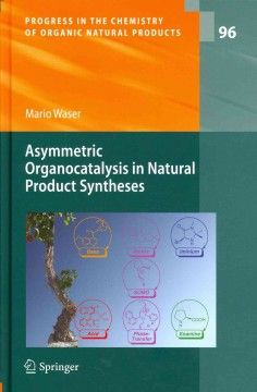 Asymmetric organocatalysis in natural product syntheses (Progress in the Chemistry of Organic Natural Products; 96) / by Mario Waser. / QD 415 W37