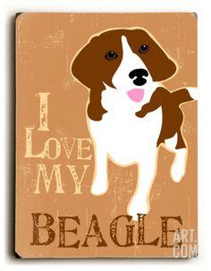 I love my Beagle Wood Sign by Ginger Oliphant at Art.com