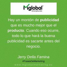 Hay un montón de publicidad que es mucho mejor que el producto. Cuando eso ocurre, todo lo que hará la buena publicidad es sacarte antes del negocio. Jerry Della Famina #FrasesDeMarketing #MarketingRazonable #MarketingQuotes