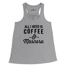 All I Need Is Coffee And Mascara Gray Women's Racerback Tank-Top   Sarcastic Me