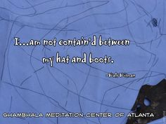 I am not contain'd between my hat and boots  -Walt Witman