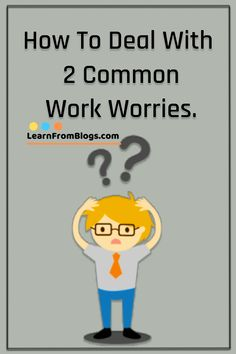 How to deal with 2 common work worries?
