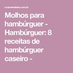 Molhos para hambúrguer - Hambúrguer: 8 receitas de hambúrguer caseiro -