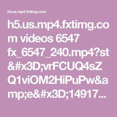 h5.us.mp4.fxtimg.com videos 6547 fx_6547_240.mp4?st=vrFCUQ4sZQ1viOM2HiPuPw&e=1491794611