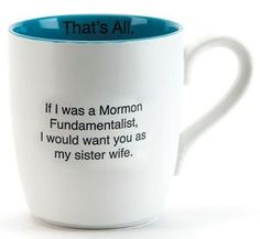 """Sister Wife"" Coffee Mug.... Super awkward complement"