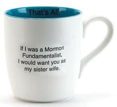 """Sister Wife"" Coffee Mug.... Super awkward complement"