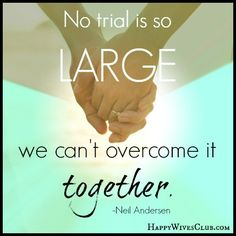 No trial is so large we can't overcome it together #marriage #Quote