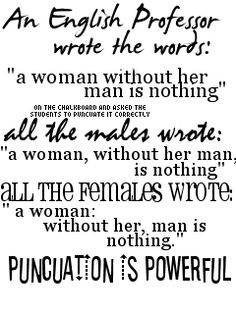 Punctuation is POWERFUL.  --ignore the fact that punctuation is spelled wrong in the quote. Gahh.