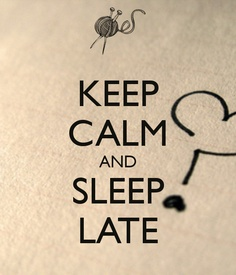 KEEP CALM AND SLEEP LATE