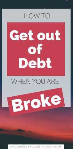 How to get out of debt when you are broke low income living paycheck to paycheck myjourneyalongtheway