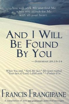 And I Will Be Found By You by Francis Frangipane. Save 39 Off!. $8.28. Publisher: Arrow Publications, Inc.; Reprint edition (November 18, 2009). Publication: November 18, 2009. Edition - Reprint