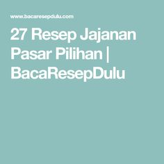 27 Resep Jajanan Pasar Pilihan | BacaResepDulu