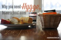 Why you need hygge, homeschool mom (or, I suspect all Moms, really)