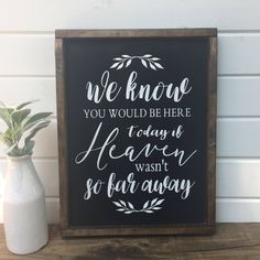 We know you would be here today, if Heaven wasn't so far away | framed wood sign | farmhouse | rustic | memorial | wedding sign | tribute by BirchandBurlapDesign on Etsy https://www.etsy.com/listing/516850760/we-know-you-would-be-here-today-if