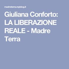 Giuliana Conforto: LA LIBERAZIONE REALE - Madre Terra