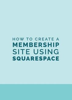 How to Create a Membership Site Using Squarespace - Elle & Company