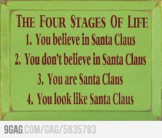 The 4 Stages of Life: believe in Santa Claus; don't believe in Santa Claus; are Santa Claus; look like Santa Claus. Haha, Christmas Humor, Merry Christmas, Christmas Signs, Christmas Time, Christmas Funny Quotes, Christmas Ideas, Christmas Blessings, Christmas Printables