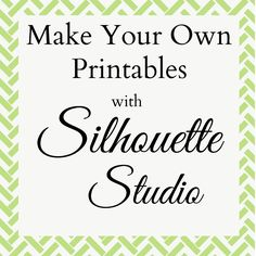 How To Create Printables Using Silhouette Studio