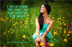 5 Tips to Manage Your Energy and Make Room for Your Dreams