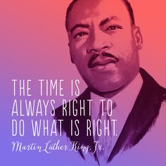"""The time is always right to do what is right."" -Martin Luther King, Jr. #quote #MLKDay"