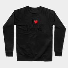 I Love Mr. Feeny Forever Shirt - Boy Meets World Crewneck Sweatshirt