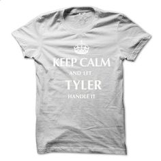 Keep Calm and Let TYLER  Handle It.New T-shirt - #cute shirt #tumblr sweater. SIMILAR ITEMS => https://www.sunfrog.com/No-Category/Keep-Calm-and-Let-TYLER-Handle-ItNew-T-shirt.html?68278