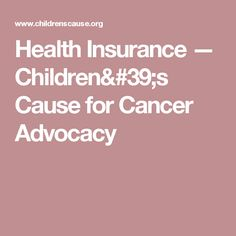 Health Insurance — Children's Cause for Cancer Advocacy
