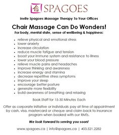Chair Massage Benefits Are Undeniable Book with our 2200 hour RMTs. We come to you - show staff the importance of using massage benefits - make it easy by bringing it to the office - wow clients by bringing us to an event too. No additional booking fees EVER. No travel fee within Calgary, small fee per staff for outlying areas. www.spagoes.ca  info@spagoes.ca  403-521-2282